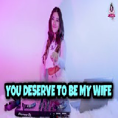 Dj Imut - You Deserve To Be My Wife.mp3